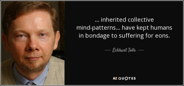 quote-inherited-collective-mind-patterns-have-kept-humans-in-bondage-to-suffering-for-eons-eckhart-tolle-112-28-14